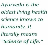 "Ayurveda is the oldest living health science known to humanity. It literally means ""Science of Life."""
